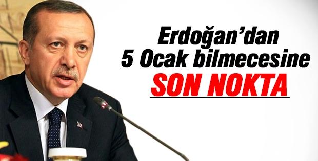 Erdoğan 5 Ocak bilmecesine son noktayı koydu