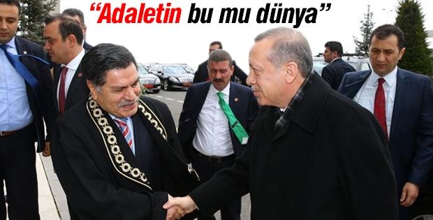 Erdoğan : Adaletin bu mu dünya...