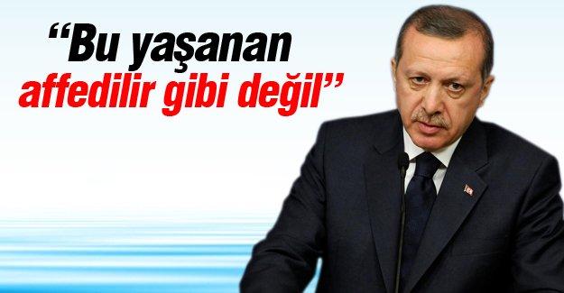 Erdoğan: Affedilir gibi değil