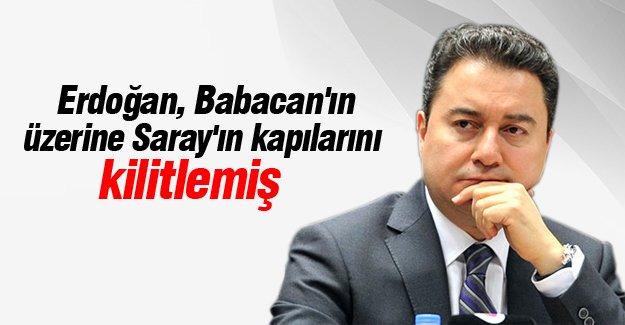 Erdoğan, Babacan'ın üzerine Saray'ın kapılarını kilitlemiş