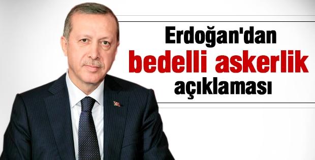 Erdoğan bedelli askerlikle ilgili açıklamalar da bulundu