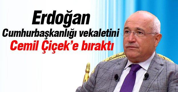 Erdoğan Cumhurbaşkanlığı vekaletini Cemil Çiçek'e bıraktı
