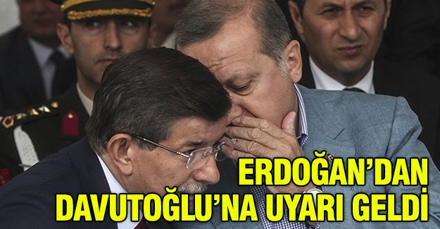 Erdoğan'dan Davutoğlu'na uyarı
