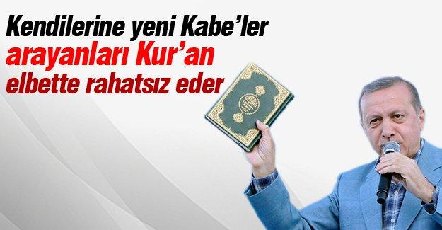 Erdoğan: Kendilerine yeni Kabe'ler arayanları Kur'an elbette rahatsız eder