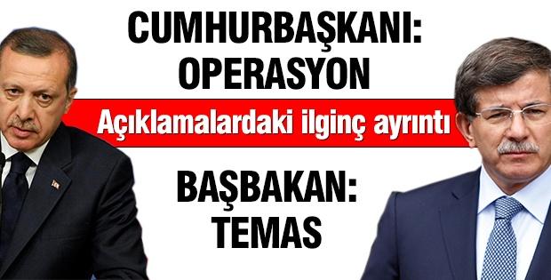 Erdoğan: Operasyonla, Davutoğlu: Temaslarla