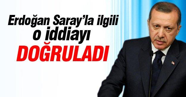 Erdoğan Saray'la ilgili o iddiayı doğruladı