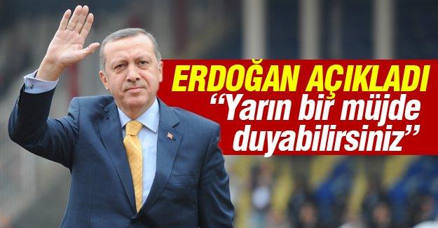 Erdoğan: Yarın bir müjde duyabilirsiniz