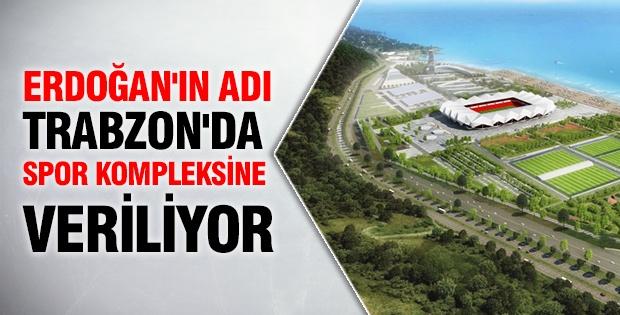 Erdoğan'ın adı Trabzon'da spor kompleksine veriliyor