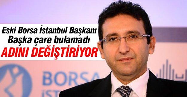 Eski Borsa İstanbul Başkanı adını değiştiriyor