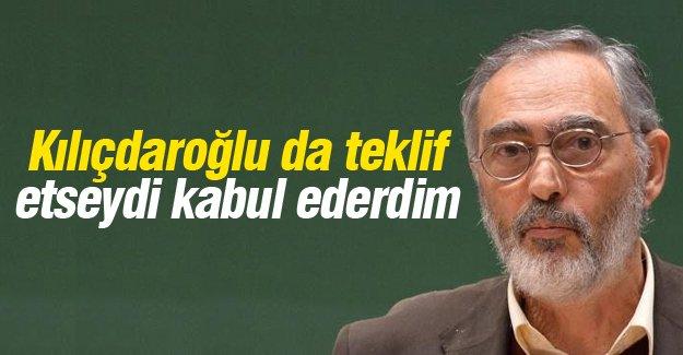 Etyen Mahçupyan: Kılıçdaroğlu da teklif etseydi kabul ederdim