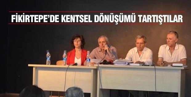 FİKİRTEPE'DE KENTSEL DÖNÜŞÜMÜ TARTIŞTILAR