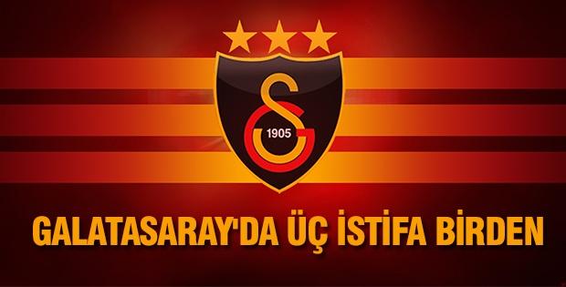 Galatasaray'da üç istifa birden