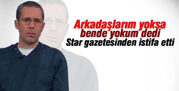 Hakan Albayrak Star gazetesinden istifa etti