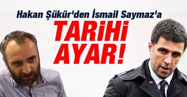 Hakan Şükür'den İsmail Saymaz'a kapak gibi cevap!