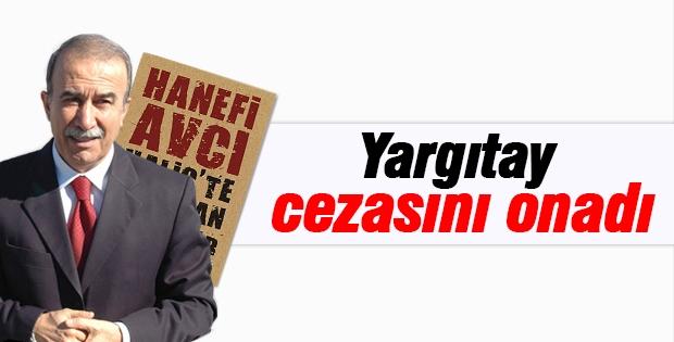 Yargıtay Hanefi Avcı'nın hapis cezası onadı