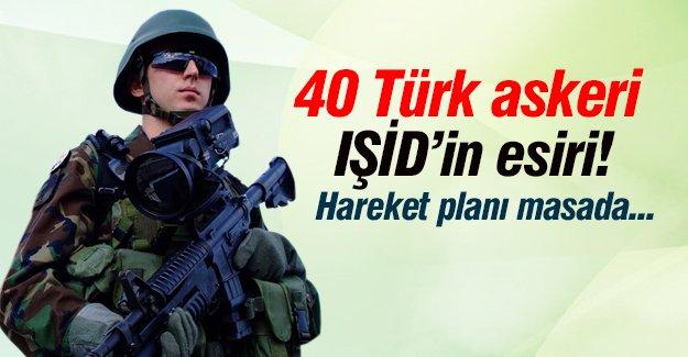 Hareket planı başlıyor! 40 Türk askeri IŞİD'in esiri