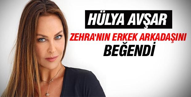 Hülya Avşar Zehra'nın erkek arkadaşını beğendi