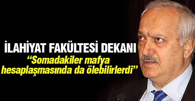 """İlahiyat Fakültesi Dekanı: """"Mafya hesaplaşmasında da ölebilirlerdi"""""""