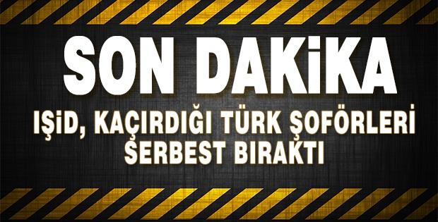 Işid, Kaçırdığı Türk Şoförleri Serbest Bıraktı
