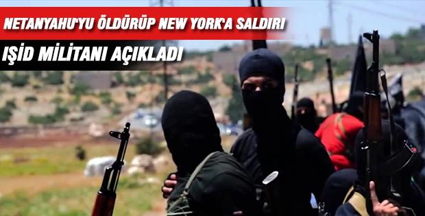 IŞİD militanı açıkladı:  Netanyahu'yu öldürüp, New York'a saldırı
