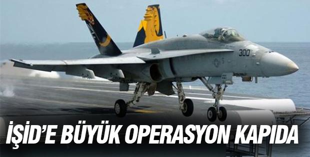 IŞİD'e büyük operasyon kapıda