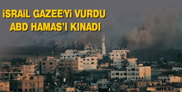İSRAİL GAZEE'Yİ VURDU, ABD HAMAS'I KINADI