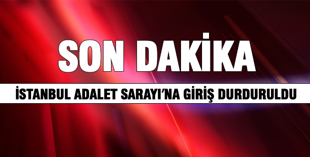 İstanbul Adalet Sarayı'na Girişler Durduruldu