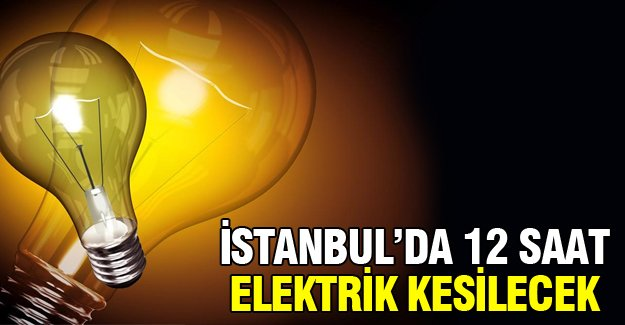 İstanbul'da 12 saat elektrik kesintisi
