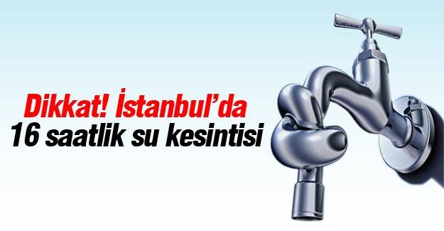 İstanbul'da 16 saatlik su kesintisi