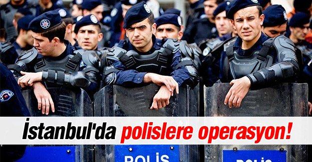 İstanbul'da polislere operasyon!