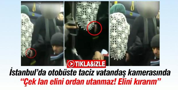 İstanbul'da otobüste taciz vatandaş kamerasında