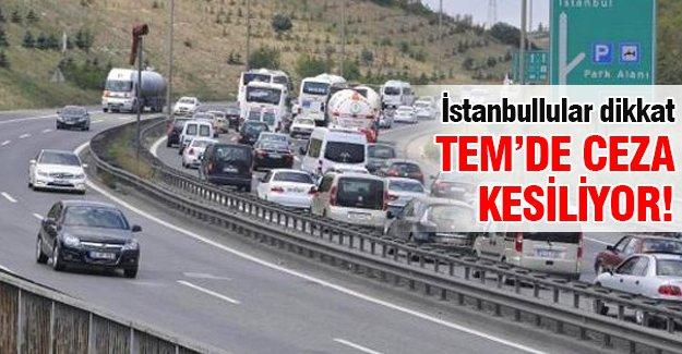 İstanbullar dikkat Tem'de ceza kesiliyor!