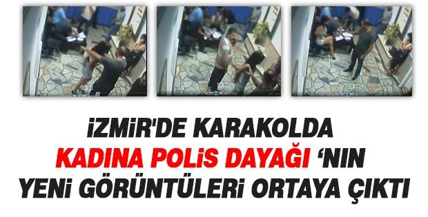 İZMİR'DE KARAKOLDA KADINA POLİS DAYAĞININ YENİ GÖRÜNTÜLERİ ORTAYA ÇIKTI