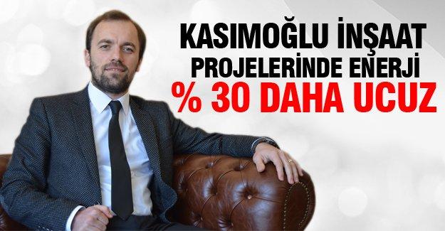 Kasımoğlu İnşaat projelerinde enerji % 30 daha ucuz