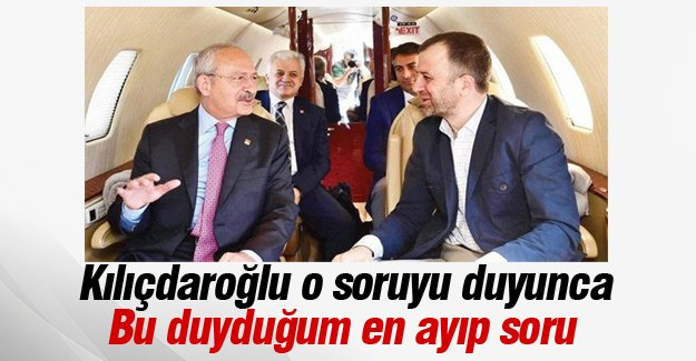 Kılıçdaroğlu: Bu duyduğum en ayıp soru
