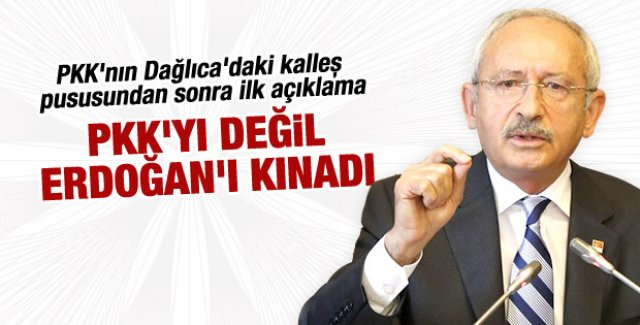 Kılıçdaroğlu Dağlıca saldırısı için Erdoğan'ı suçladı