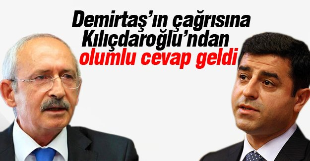 Kılıçdaroğlu'ndan Demirtaş'a olumlu cevap