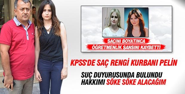 KPSS'DE SAÇ KURBANI PELİN, SUÇ DUYURUSUNDA BULUNDU