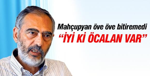 Mahçupyan Öcalan'ı öve öve bitiremedi