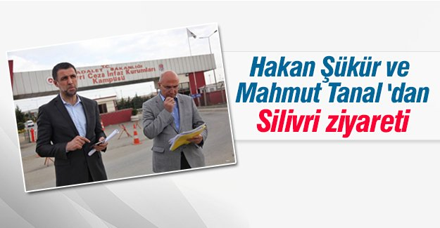 Mahmut Tanal ve Hakan Şükür'den Silivri ziyareti