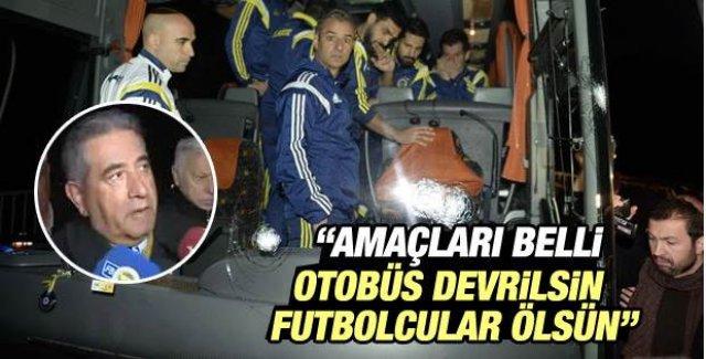 Mahmut Uslu: Amaçları otobüs devrilsin ki futbolcular ölsün