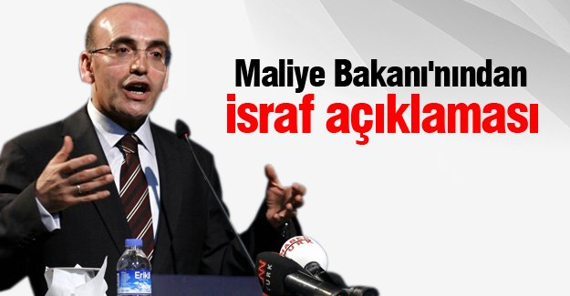 Maliye Bakanı'nından israf açıklaması
