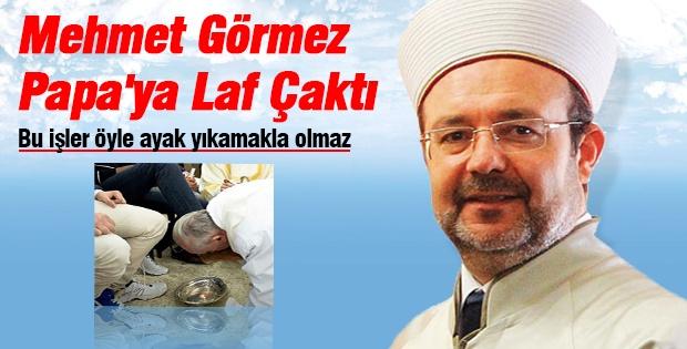 Mehmet Görmez Papa'yı eleştirdi