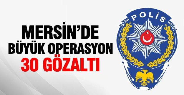 Mersin'de büyük operasyon!