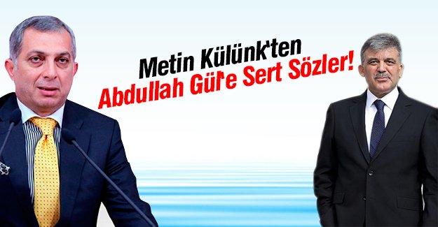 Metin Külünk'ten Abdullah Gül'e Sert Sözler!