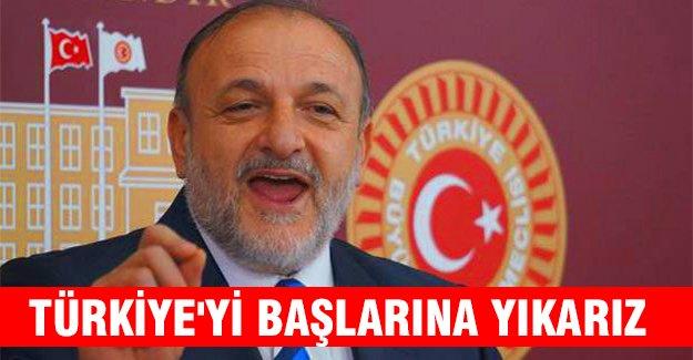 MHP'li Vural: Türkiye'yi başlarına yıkarız