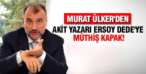 Murat Ülker'den Ersoy Dede'ye müthiş yanıt!
