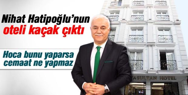 Nihat Hatipoğlu'nun oteli kaçak çıktı