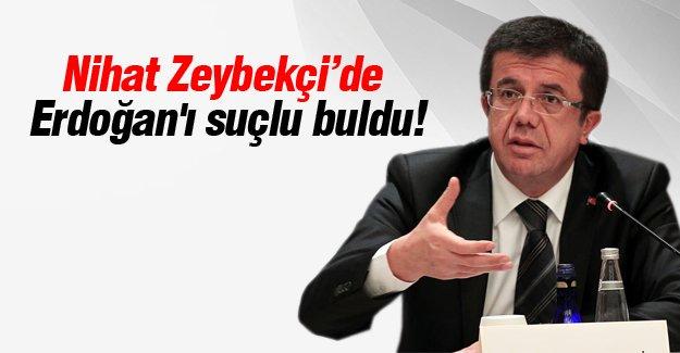 Nihat Zeybekçi'de Erdoğan'ı suçlu buldu!