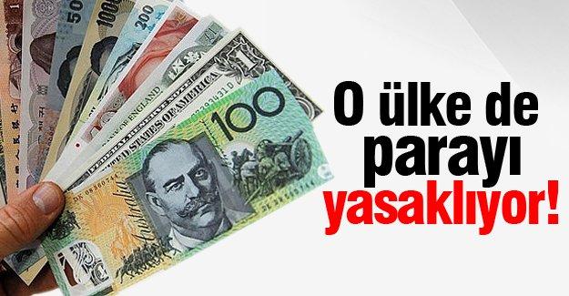 O ülke de parayı yasaklıyor!
